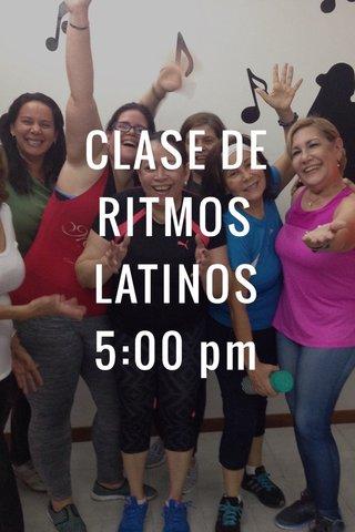 CLASE DE RITMOS LATINOS 5:00 pm