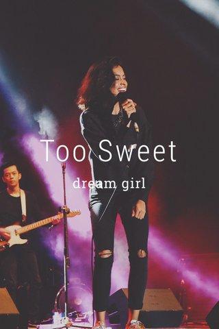 Too Sweet dream girl