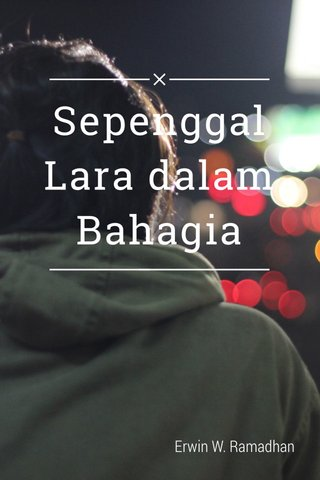 Sepenggal Lara dalam Bahagia Erwin W. Ramadhan