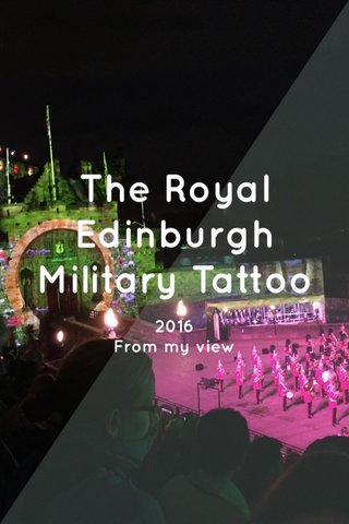 The Royal Edinburgh Military Tattoo 2016 From my view