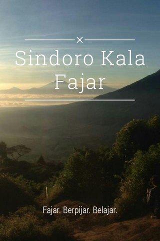 Sindoro Kala Fajar Fajar. Berpijar. Belajar.