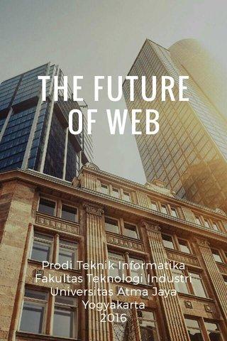 THE FUTURE OF WEB Prodi Teknik Informatika Fakultas Teknologi Industri Universitas Atma Jaya Yogyakarta 2016