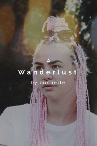 Wanderlust by michelle