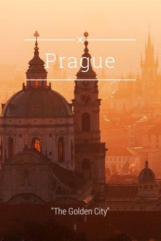 """Prague """"The Golden City"""""""