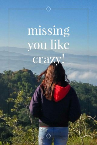 missing you like crazy!