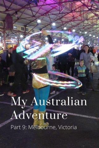 My Australian Adventure Part 9: Melbourne, Victoria