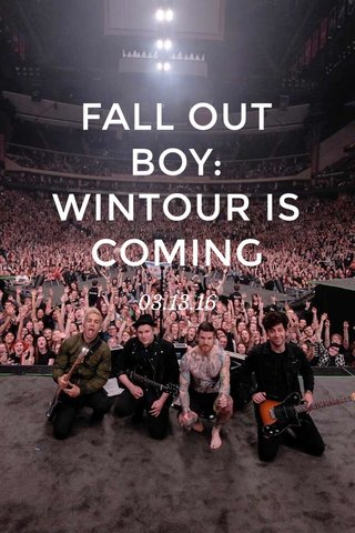 FALL OUT BOY: WINTOUR IS COMING 03.13.16