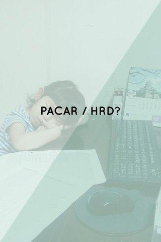 PACAR / HRD?