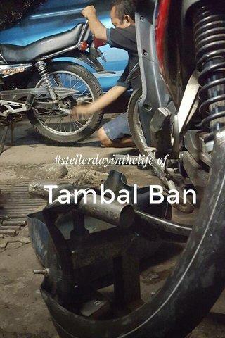 Tambal Ban #stellerdayinthelife of