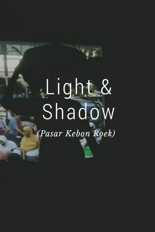Light & Shadow (Pasar Kebon Roek)