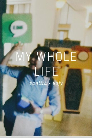 MY WHOLE LIFE vanlith - uajy
