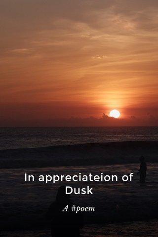 In appreciateion of Dusk A #poem