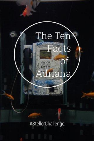The Ten Facts of Adriana #StellerChallenge