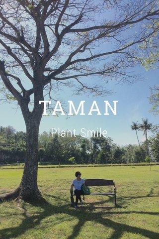 TAMAN Plant Smile