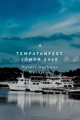 TEMPATANFEST JOHOR 2016 Puteri Harbour Nusajaya