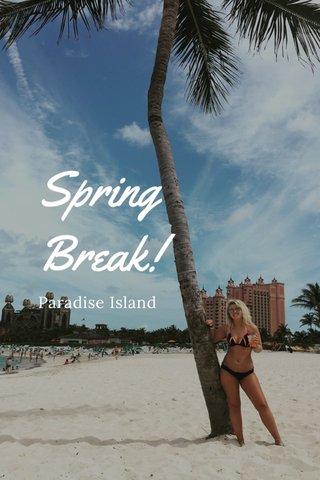 Spring Break! Paradise Island