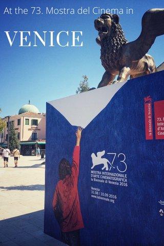 VENICE At the 73. Mostra del Cinema in
