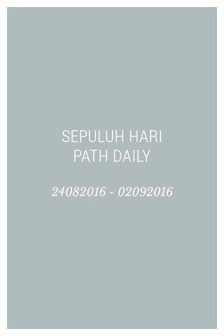 SEPULUH HARI PATH DAILY 24082016 - 02092016