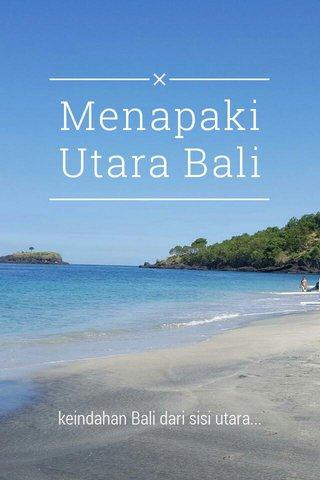 Menapaki Utara Bali keindahan Bali dari sisi utara...