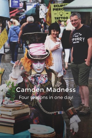 Camden Madness Four seasons in one day!