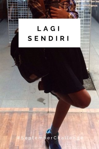 LAGI SENDIRI #SeptemberChallenge