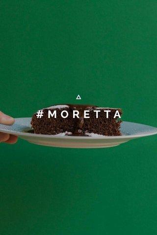 #MORETTA