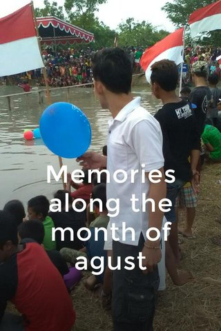 Memories along the month of agust
