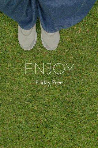 ENJOY Friday Free