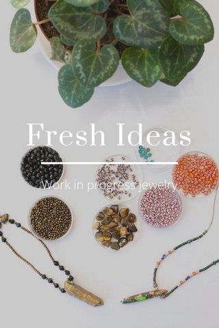 Fresh Ideas Work in progress jewelry