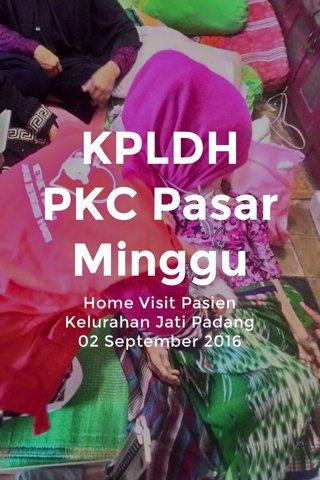 KPLDH PKC Pasar Minggu Home Visit Pasien Kelurahan Jati Padang 02 September 2016