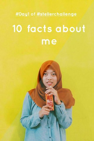 10 facts about me #Day1 of #stellerchallenge