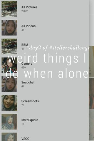 weird things I do when alone #day2 of #stellerchallenge