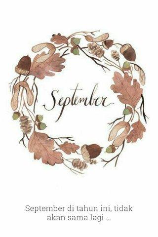 September di tahun ini, tidak akan sama lagi ...