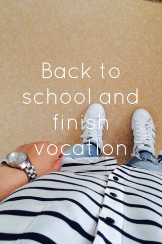 Back to school and finish vocation
