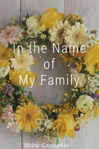 In the Name of My Family Meine Geschichte
