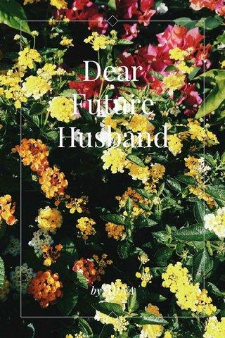Dear Future Husband by: DINA