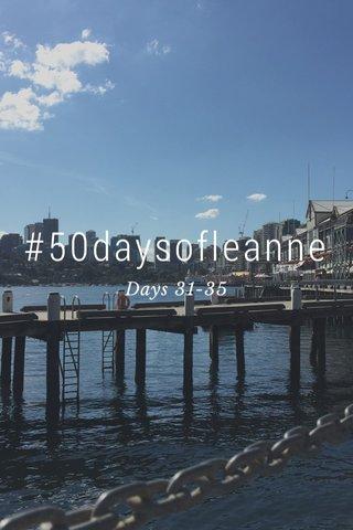 #50daysofleanne Days 31-35