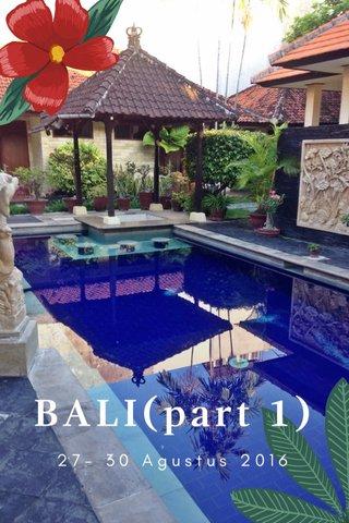 BALI(part 1) 27- 30 Agustus 2016