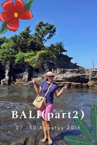 BALI(part2) 27 -30 Agustus 2016