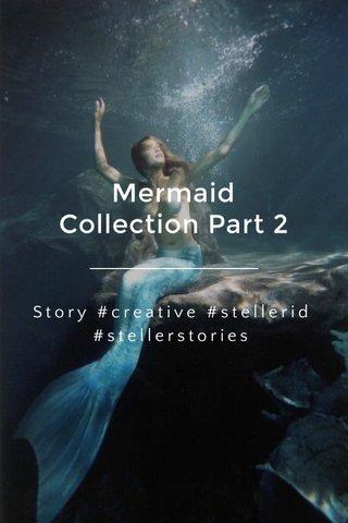 Mermaid Collection Part 2 Story #creative #stellerid #stellerstories