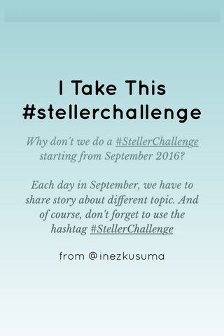 I Take This #stellerchallenge from @inezkusuma