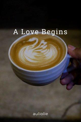 A Love Begins auliolie