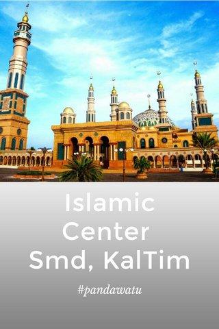 Islamic Center Smd, KalTim #pandawatu