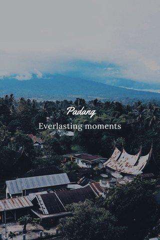 Padang Everlasting moments