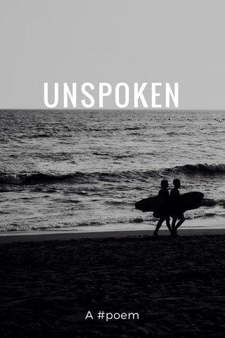 UNSPOKEN A #poem