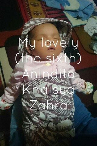 My lovely (the sixth) Anindita Khaisya Zahra