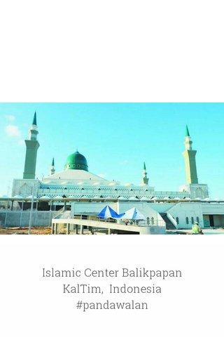 Islamic Center Balikpapan KalTim, Indonesia #pandawalan