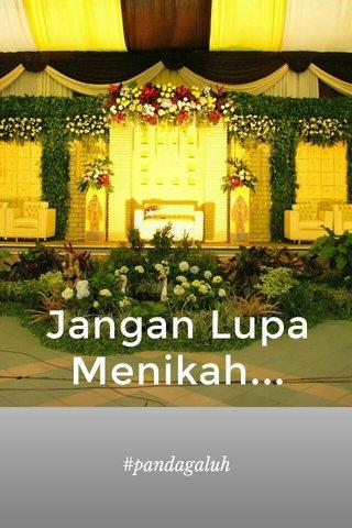 Jangan Lupa Menikah... #pandagaluh