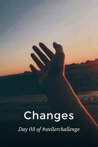 Changes Day 03 of #stellerchallenge