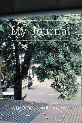 My Journal I gotta show this to everyone